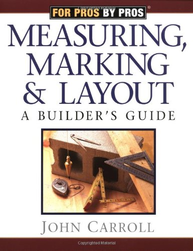 Measuring, Marking and Layout A Builder's Guide / for Pros by Pros  1998 9781561583355 Front Cover
