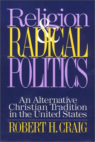 Religion and Radical Politics An Alternative Christian Tradition in the United States N/A edition cover