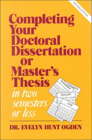Completing Your Doctoral Dissertation or Master's Thesis in Two Semesters or Less  2nd (Revised) edition cover