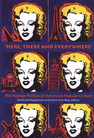 Here, There and Everywhere The Foreign Politics of American Popular Culture  2000 edition cover