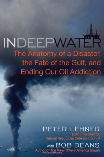 In Deep Water The Anatomy of a Disaster, the Fate of the Gulf, and Ending Our Oil Addiction  2010 edition cover