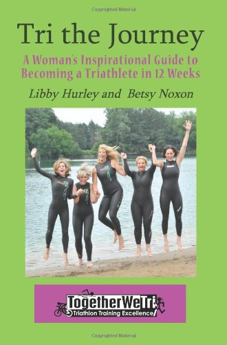 TRI the Journey A Women's Inspirational Guide to Becoming a Triathlete in 12 Weeks  2010 9781935254355 Front Cover