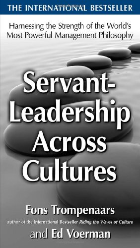 Servant-Leadership Across Cultures: Harnessing the Strengths of the World's Most Powerful Management Philosophy   2010 9780071664356 Front Cover