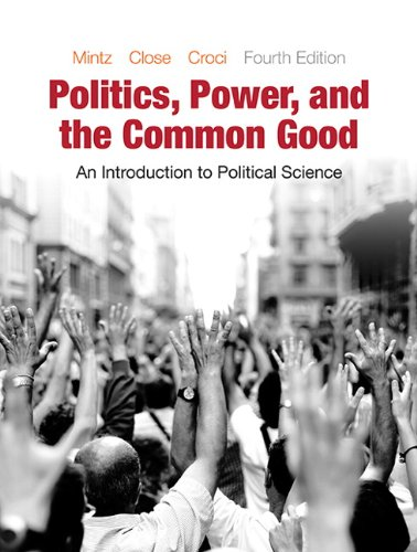 Politics, Power and the Common Good An Introduction to Political Science 4th 2015 9780133399356 Front Cover