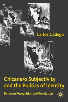 Chicana/o Subjectivity and the Politics of Identity Between Recognition and Revolution  2011 9780230111356 Front Cover