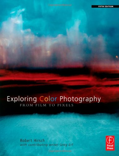 Exploring Color Photography From Film to Pixels 5th 2011 (Revised) 9780240813356 Front Cover