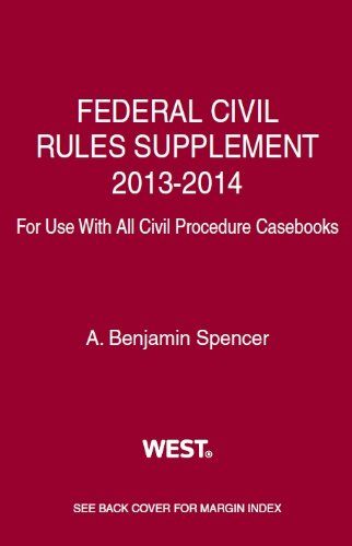 Federal Civil Rules Supplement, 2013-2014, for Use With All Civil Procedure Casebooks:   2013 9780314288356 Front Cover