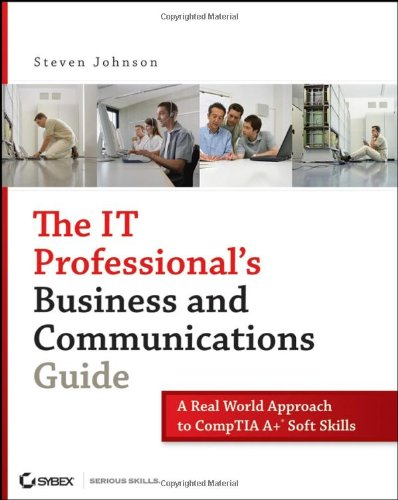 IT Professional's Business and Communications Guide A Real-World Approach to CompTIA A+ Soft Skills  2007 edition cover