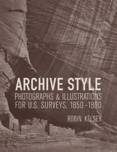 Archive Style Photographs and Illustrations for U. S. Surveys, 1850-1890  2007 9780520249356 Front Cover