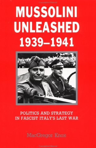Mussolini Unleashed, 1939-1941 Politics and Strategy in Fascist Italy's Last War  1986 edition cover