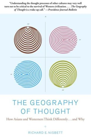 Geography of Thought How Asians and Westerners Think Differently... and Why  2004 (Reprint) edition cover