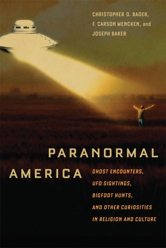 Paranormal America Ghost Encounters, UFO Sightings, Bigfoot Hunts, and Other Curiosities in Religion and Culture  2010 9780814791356 Front Cover