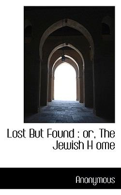 Lost but Found : Or, the Jewish H Ome N/A 9781115312356 Front Cover