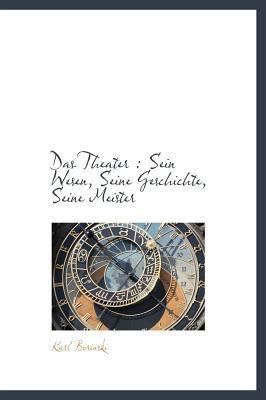 Theater Sein Wesen, Seine Geschichte, Seine Meister N/A 9781115693356 Front Cover