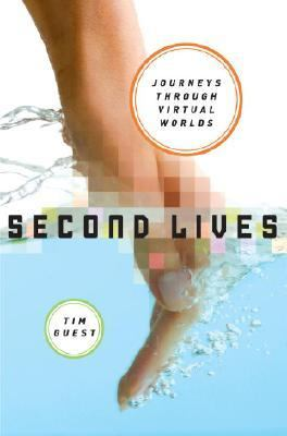 Second Lives A Journey Through Virtual Worlds  2008 9781400065356 Front Cover