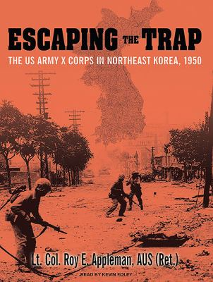 Escaping the Trap: The Us Army X Corps in Northeast Korea, 1950  2010 9781400119356 Front Cover