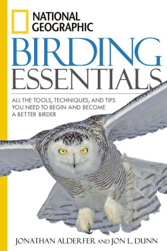 National Geographic Birding Essentials All the Tools, Techniques, and Tips You Need to Begin and Become a Better Birder  2007 edition cover