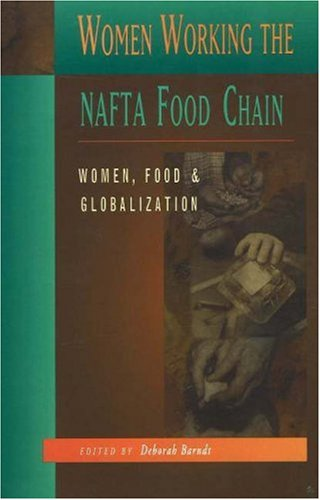 Women Working the NAFTA Food Chain Women, Food and Globalization  2004 edition cover