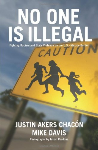No One Is Illegal Fighting Racism and State Violence on the U. S. -Mexico Border  2006 9781931859356 Front Cover