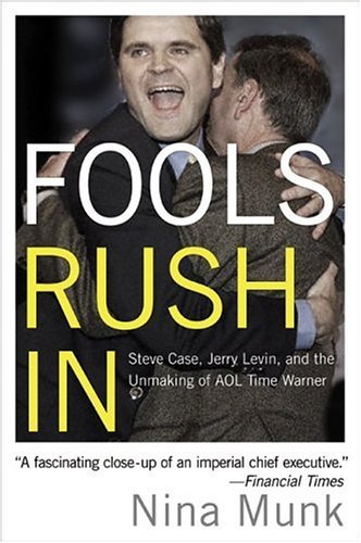 Fools Rush In Steve Case, Jerry Levin, and the Unmaking of AOL Time Warner  2005 9780060540357 Front Cover