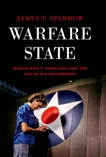 Warfare State World War II Americans and the Age of Big Government  2013 edition cover