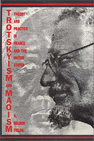Trotskyism and Maoism Theory and Practice in France and the United States N/A 9780275920357 Front Cover