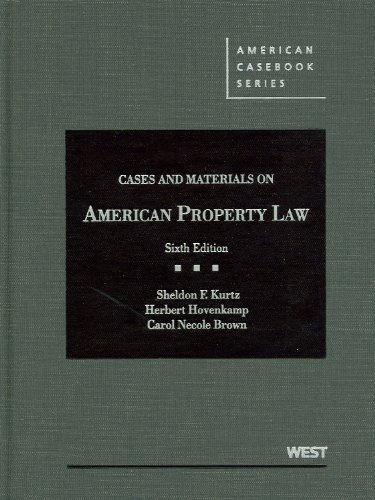 Kurtz, Hovenkamp, and Brown's Cases and Materials on American Property Law, 6th  6th 2012 (Revised) edition cover