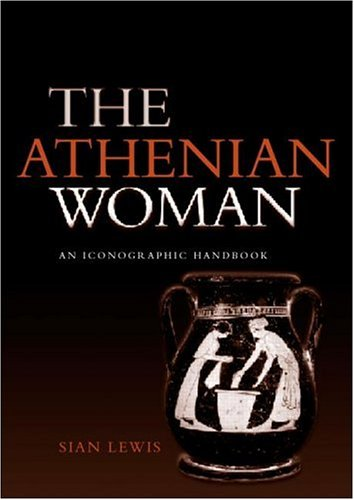 Athenian Woman An Iconographic Handbook  2002 9780415232357 Front Cover