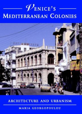 Venice's Mediterranean Colonies Architecture and Urbanism  2001 9780521782357 Front Cover