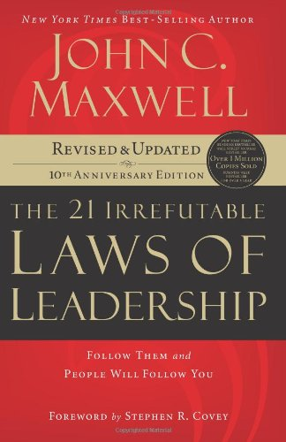 21 Irrefutable Laws of Leadership Follow Them and People Will Follow You 10th 2007 edition cover