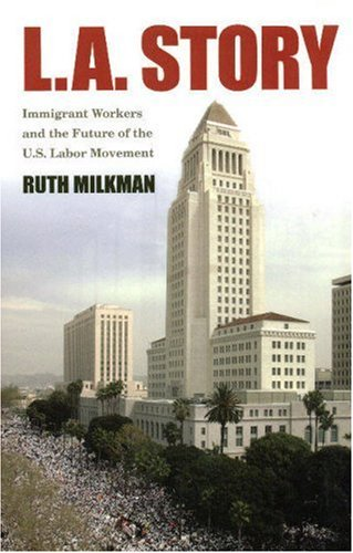 L. A. Story Immigrant Workers and the Future of the U. S. Labor Movement  2006 edition cover