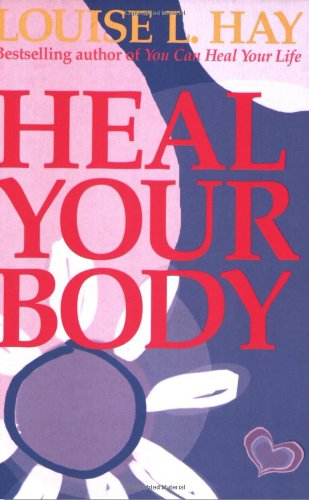 Heal Your Body The Mental Causes for Physical Illness and the Metaphysical Way to Overcome Them 4th 1994 (Revised) 9780937611357 Front Cover