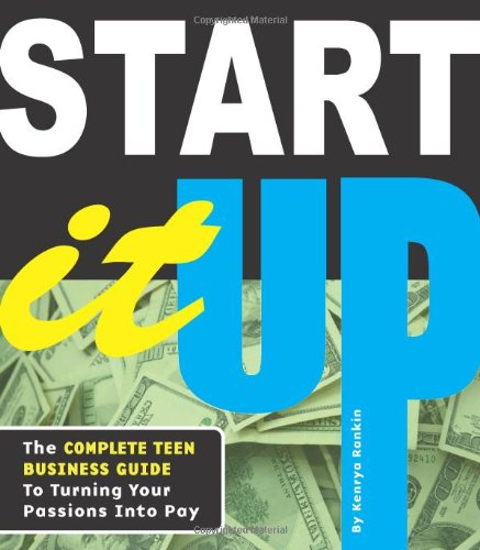 Start It Up The Complete Teen Business Guide to Turning Your Passions into Pay  2011 edition cover