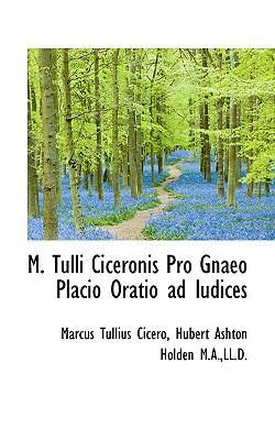 M Tulli Ciceronis Pro Gnaeo Placio Oratio Ad Iudices  N/A 9781116491357 Front Cover