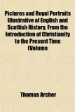 Pictures and Royal Portraits Illustrative of English and Scottish History, from the Introduction of Christianity to the Present Time (Volume N/A edition cover