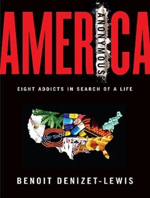America Anonymous: Eight Addicts in Search of a Life, Library Edition  2009 9781400141357 Front Cover