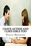 I Have Autism and I Like Girls Too Fetishes of an Autistic Man N/A 9781493675357 Front Cover