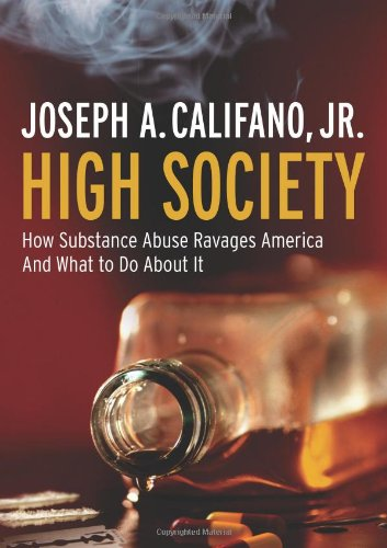 High Society How Substance Abuse Ravages America and What to Do about It  2007 edition cover