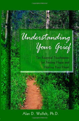 Understanding Your Grief Ten Essential Touchstones for Finding Hope and Healing Your Heart  2003 edition cover