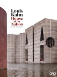 Louis Kahn: House of the Nation  2014 9781941806357 Front Cover