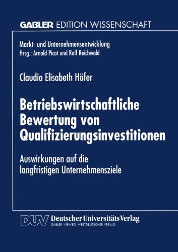 Betriebswirtschaftliche Bewertung Von Qualifizierungsinvestitionen Auswirkungen auf Die Langfristigen Unternehmensziele  1997 9783824464357 Front Cover