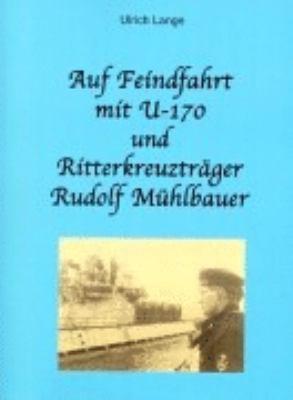 Auf Feindfahrt mit U-170 und Ritterkreuzträger Rudolf Mühlbauer N/A 9783831141357 Front Cover