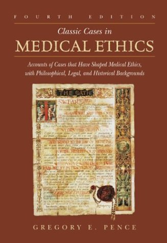 Classic Cases in Medical Ethics Accounts of Cases That Have Shaped Medical Ethics, with Philosophical, Legal, and Historical Backgrounds 4th 2004 (Revised) edition cover