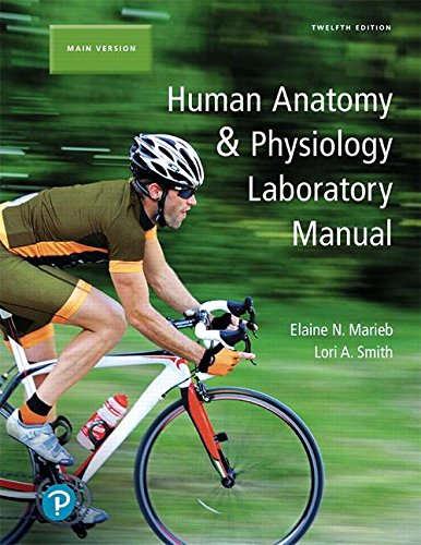 Human Anatomy and Physiology Laboratory Manual, Main Version  12th 2019 9780134806358 Front Cover