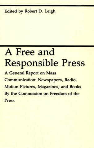 Free and Responsible Press A General Report on Mass Communication - Newspapers, Radio, Motion Pictures, Magazines, and Books N/A edition cover