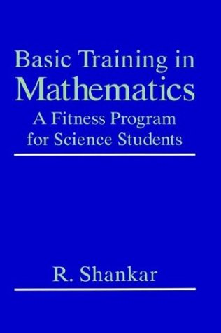 Basic Training in Mathematics A Fitness Program for Science Students  1995 9780306450358 Front Cover