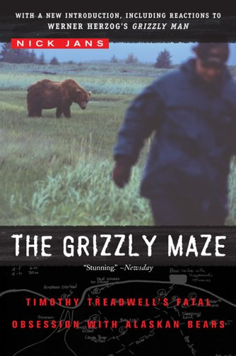 Grizzly Maze Timothy Treadwell's Fatal Obsession with Alaskan Bears N/A edition cover