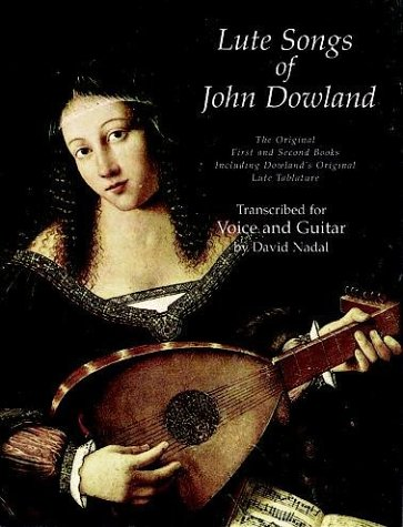 Lute Songs of John Dowland The Original First and Second Books Including Dowland's Original Lute Tablature N/A edition cover