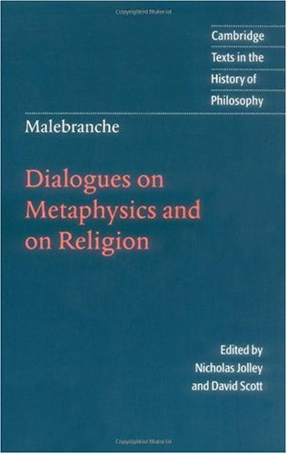 Malebranche Dialogues on Metaphysics and on Religion  1997 9780521574358 Front Cover