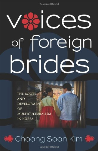Voices of Foreign Brides The Roots and Development of Multiculturalism in Korea  2011 9780759120358 Front Cover